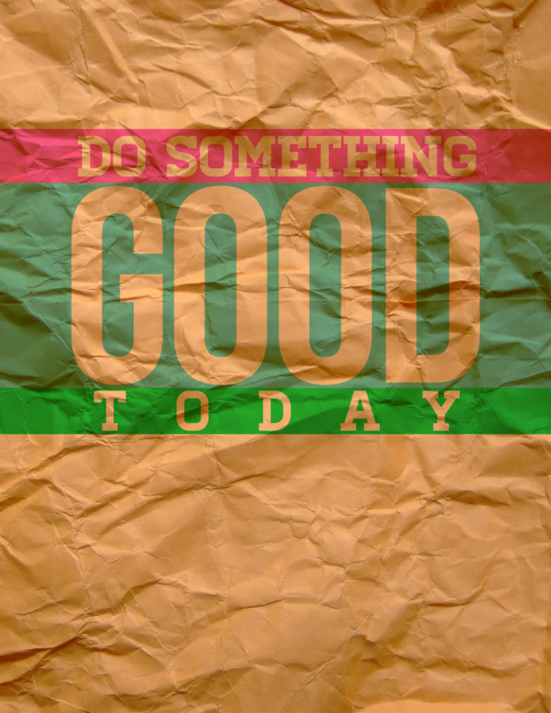 Do_something_good_today_by_joshwaldroup-d541fwu